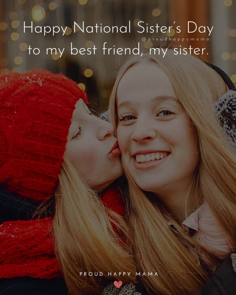 Happy Sisters Day Quotes - Happy National Sister's Day to my best friend, my sister.'
