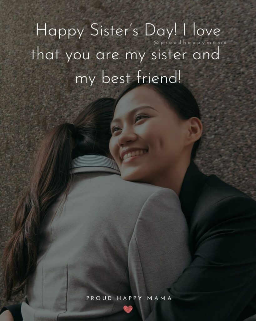 Happy Sisters Day Quotes - Happy Sister's Day! I love that you are my sister and my best friend!'