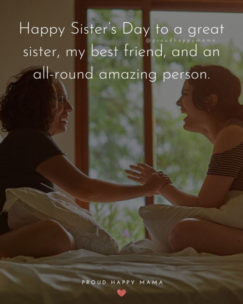 Happy Sisters Day Quotes - Happy Sister's Day to a great sister, my best friend, and an all-round amazing person.'