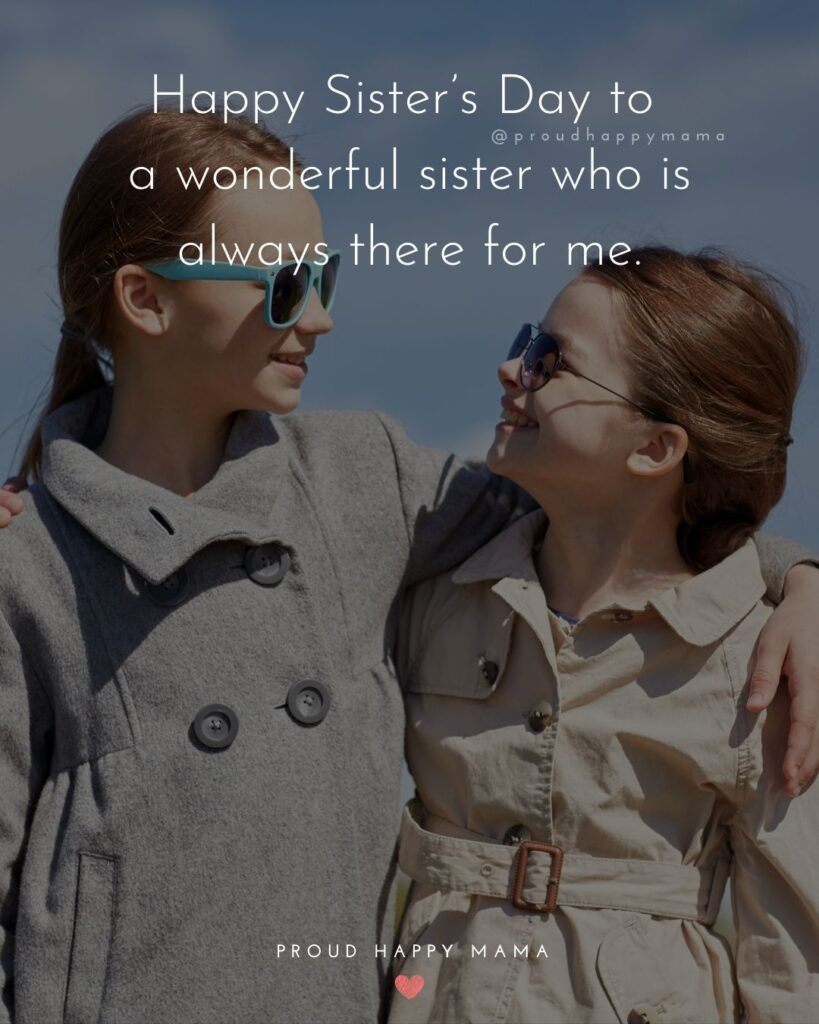 Happy Sisters Day Quotes - Happy Sister's Day to a wonderful sister who is always there for me.'Happy Sisters Day Quotes - Happy Sister's Day to a wonderful sister who is always there for me.'