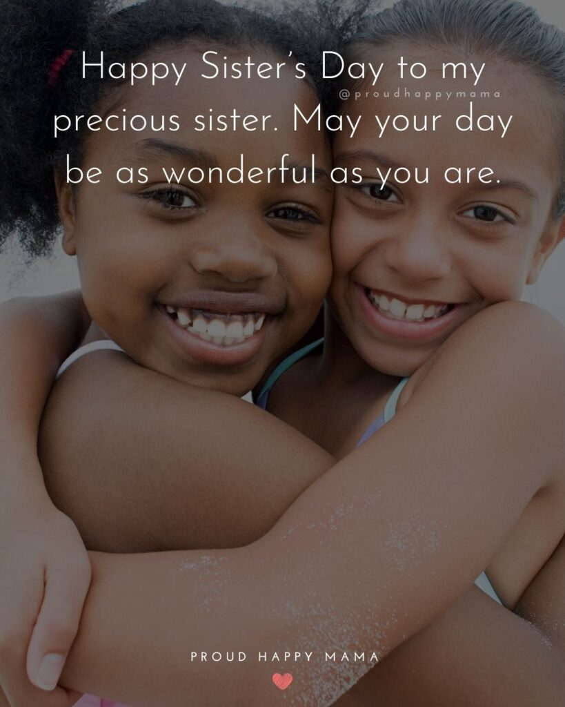 Happy Sisters Day Quotes - Happy Sister's Day to my precious sister. May your day be as wonderful as you are.'