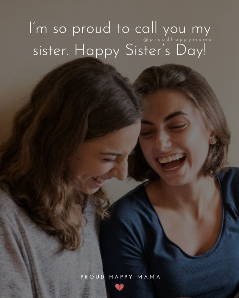 Happy Sisters Day Quotes - I'm so proud to call you my sister. Happy Sister's Day!'