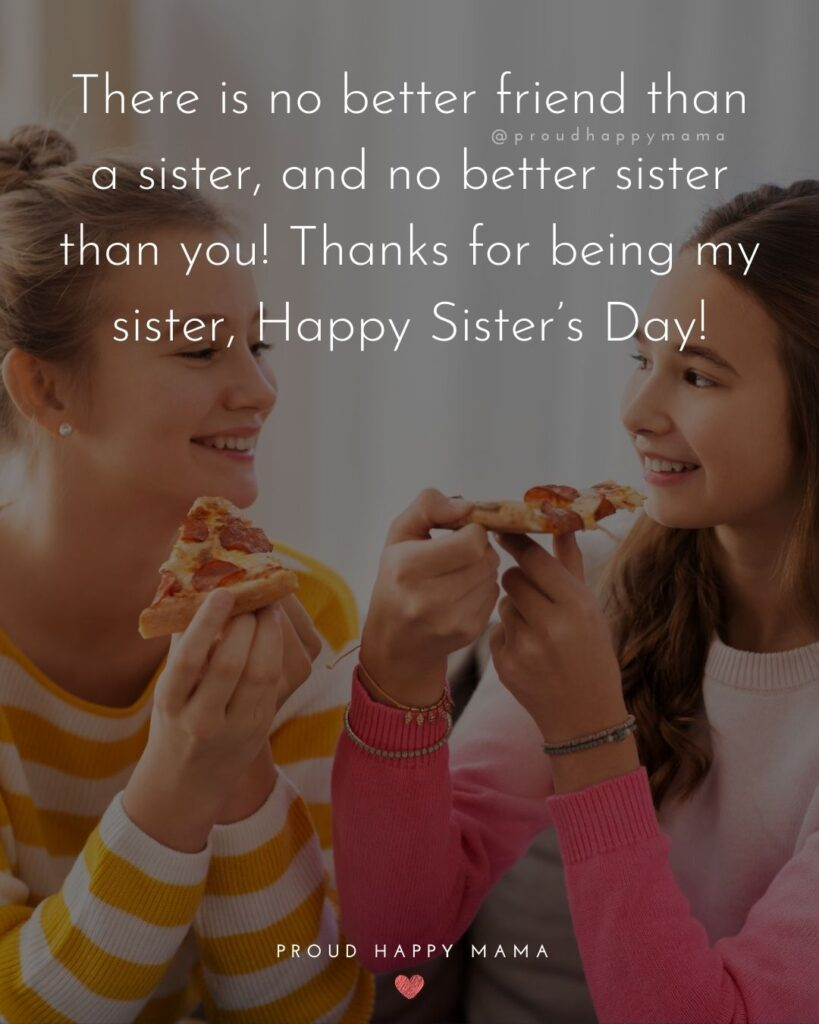 Happy Sisters Day Quotes - There is no better friend than a sister, and no better sister than you! Thanks for being my sister,