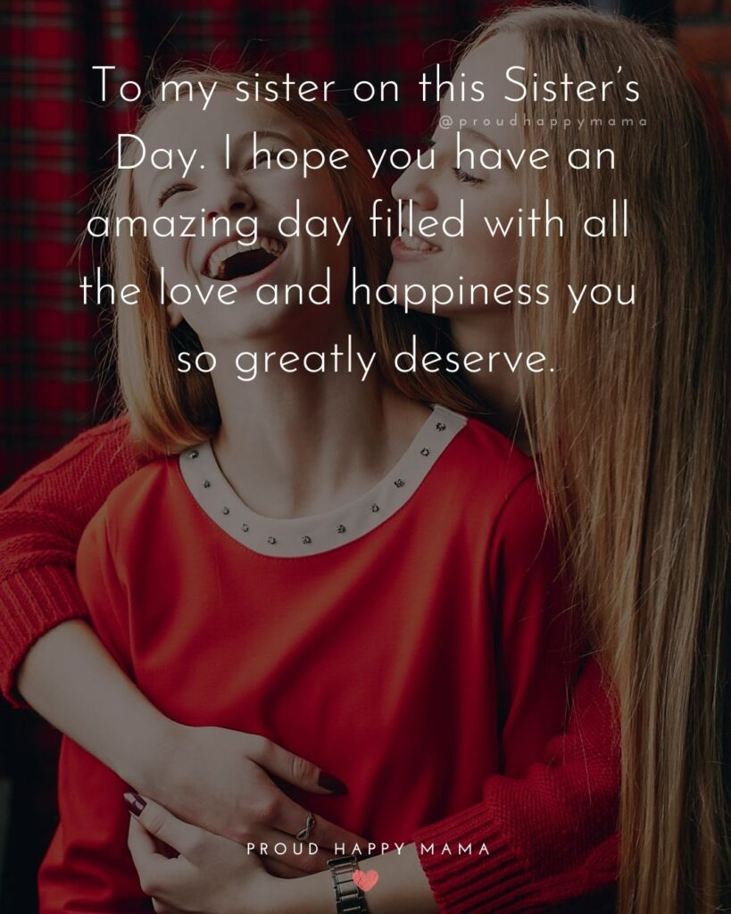 Happy Sisters Day Quotes - To my sister on this Sister's Day. I hope you have an amazing day filled with all the love and Happy Sisters Day Quotes - To my sister on this Sister's Day. I hope you have an amazing day filled with all the love and