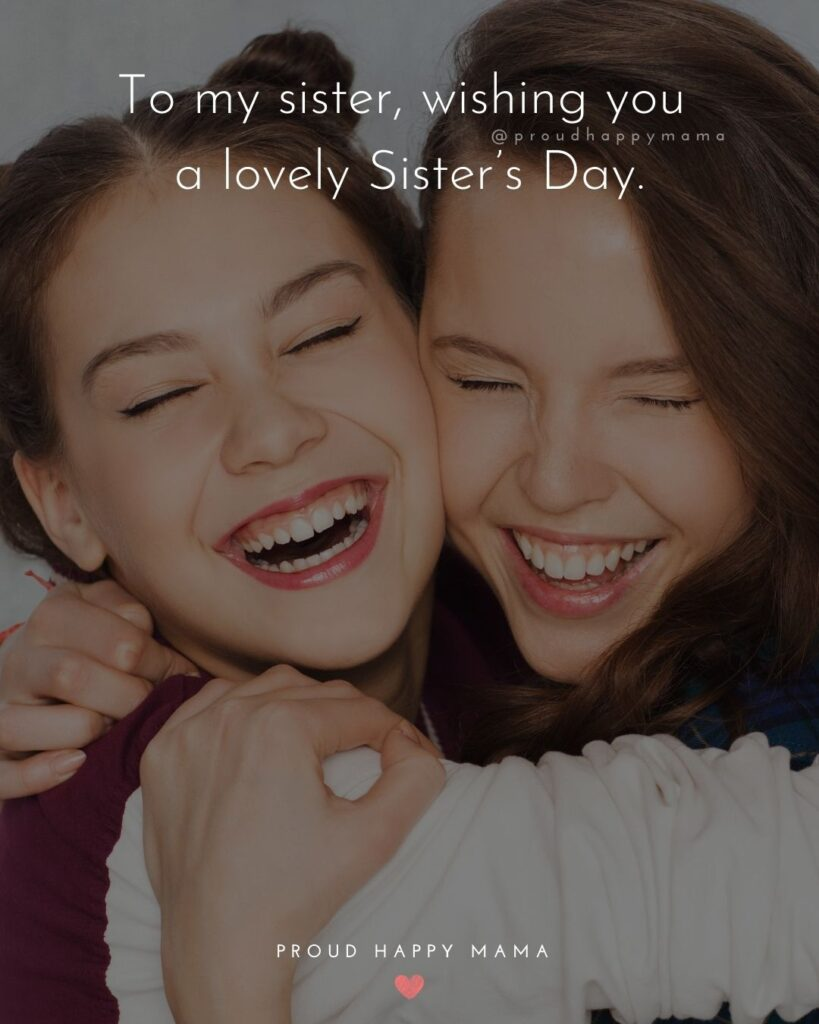 Happy Sisters Day Quotes - To my sister, wishing you a lovely Sister's Day.'