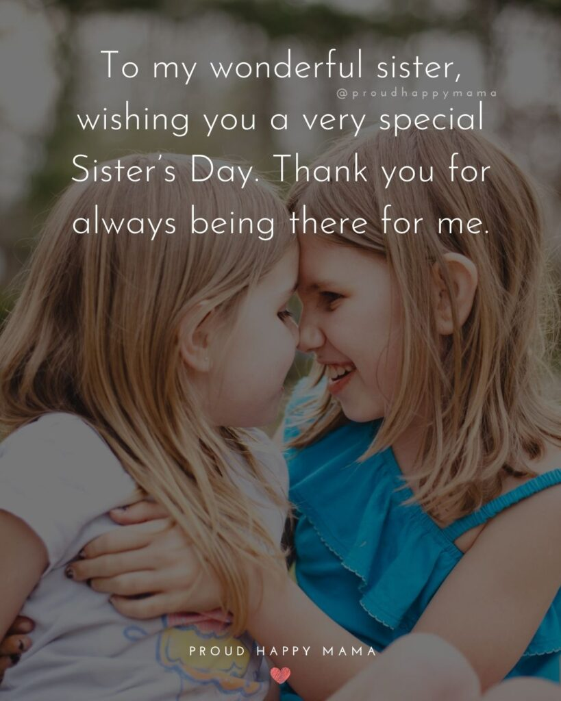 Happy Sisters Day Quotes - To my wonderful sister, wishing you a very special Sister's Day. Thank you for always being there for