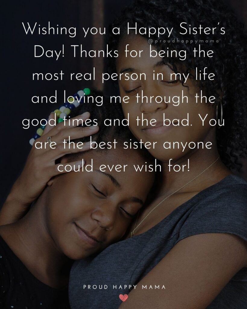 Happy Sisters Day Quotes - Wishing you a Happy Sister's Day! Thanks for being the most real person in my life and loving me