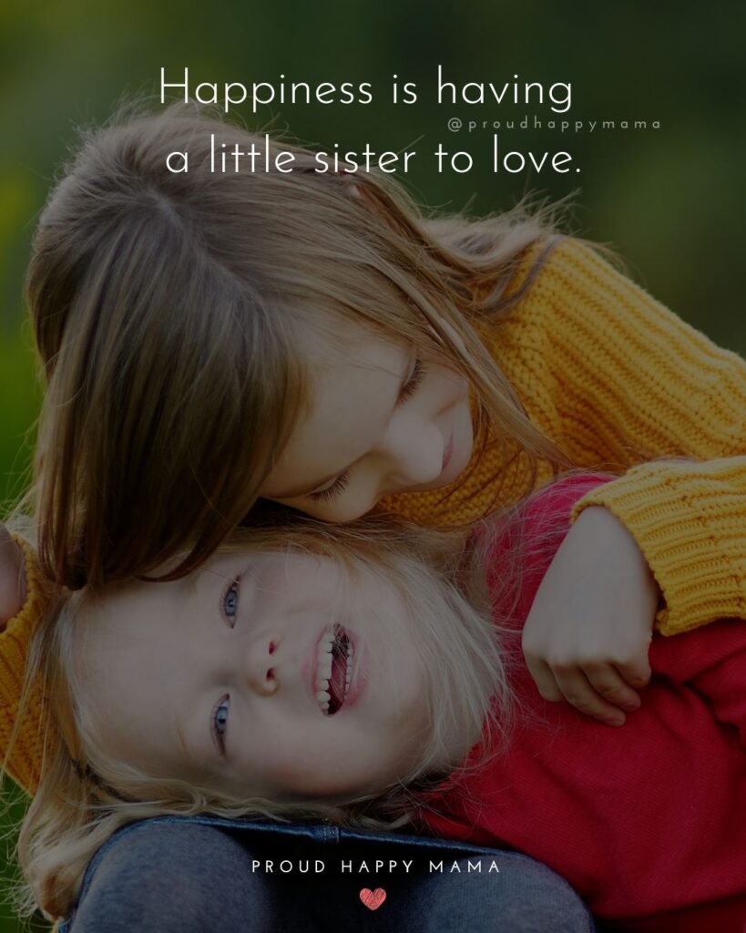 I Love My Sister Quotes- Happiness is having a little sister to love.'