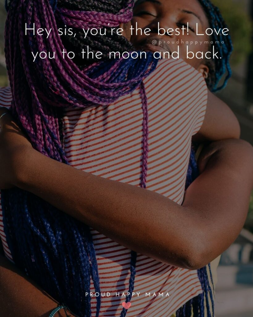 I Love My Sister Quotes- Hey sis, you're the best! Love you to the moon and back.'