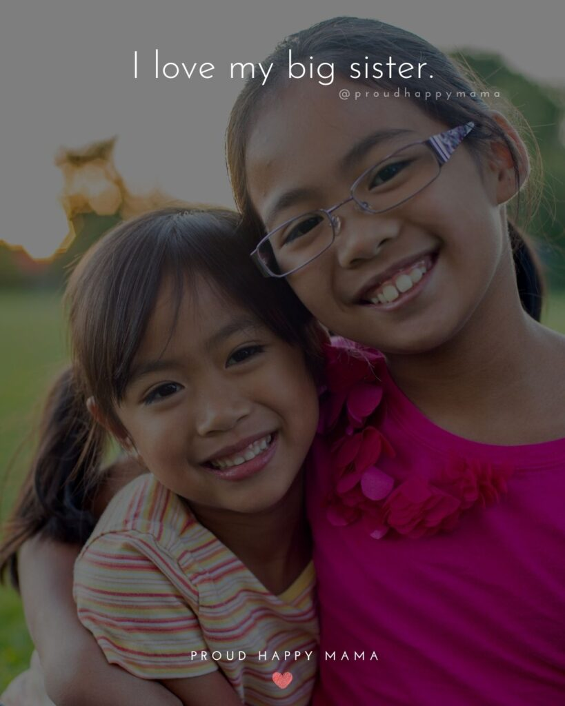 I Love My Sister Quotes- I love my big sister.'