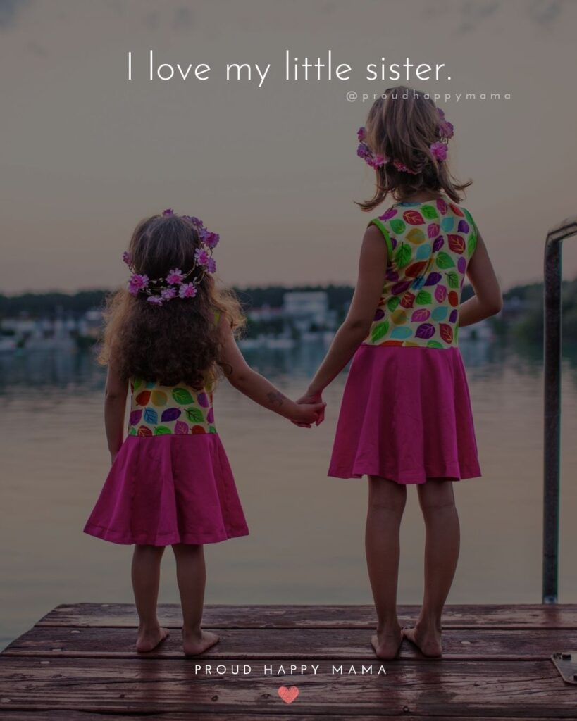 I Love My Sister Quotes- I love my little sister.'