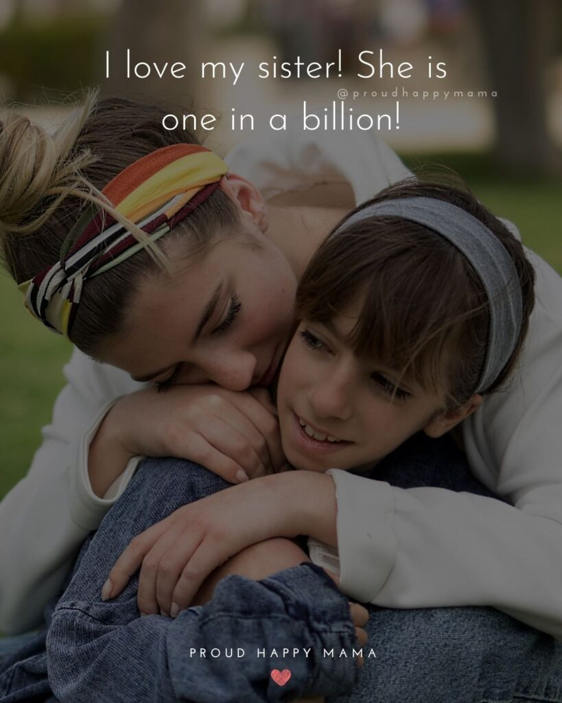 I Love My Sister Quotes- I love my sister! She is one in a billion!'