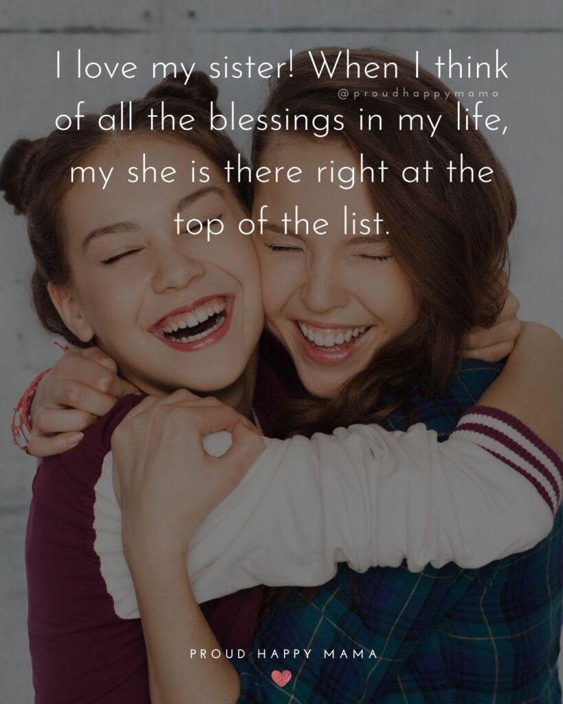 I Love My Sister Quotes- I love my sister! When I think of all the blessings in my life, my she is there right at the top of the list.'