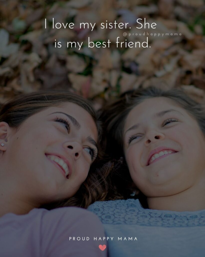 I Love My Sister Quotes- I love my sister. She is my best friend.'