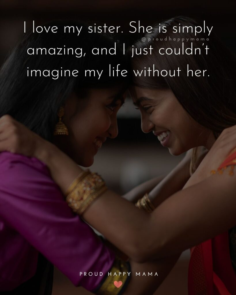 I Love My Sister Quotes- I love my sister. She is simply amazing, and I just couldn't imagine my life without her.'