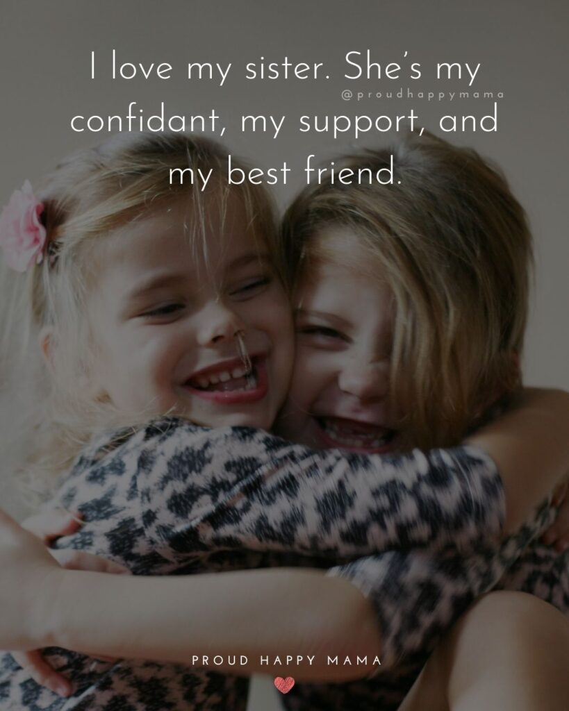 I Love My Sister Quotes- I love my sister. She's my confidant, my support, and my best friend.'
