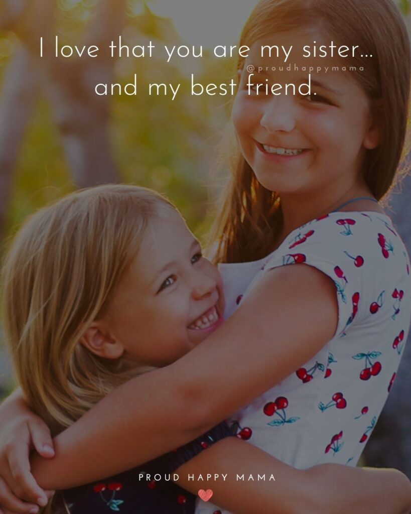 I Love My Sister Quotes- I love that you are my sister…and my best friend.'
