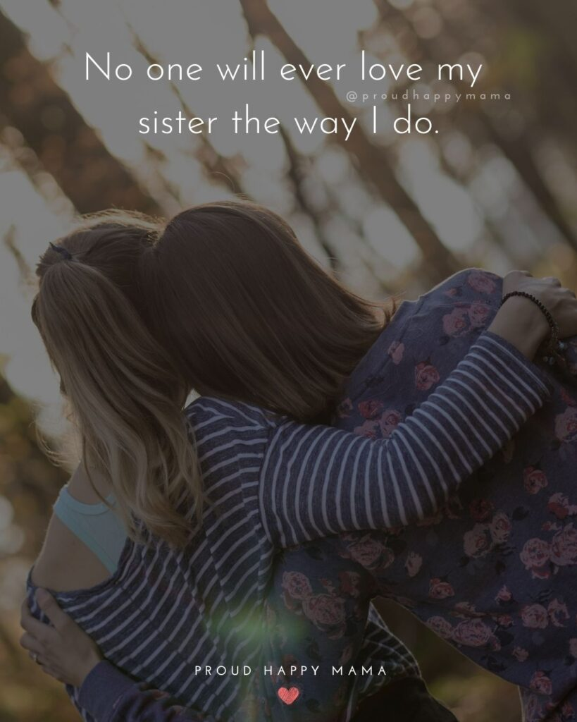 I Love My Sister Quotes- No one will ever love my sister the way I do.'