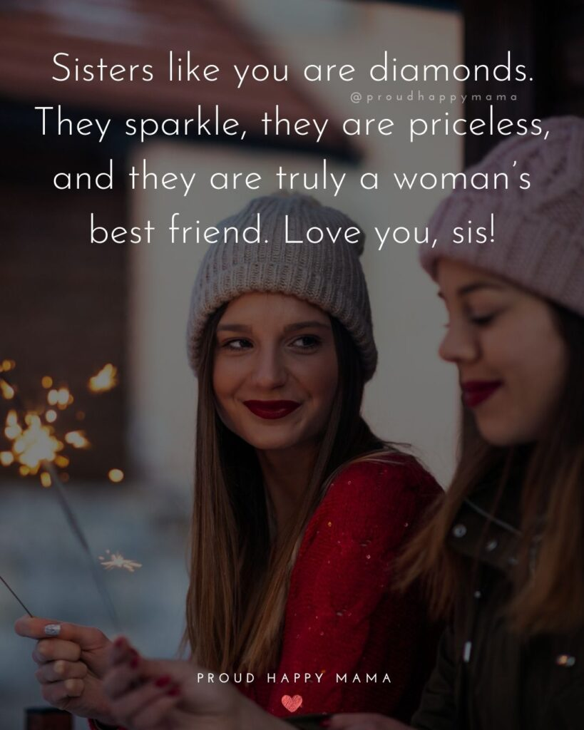 I Love My Sister Quotes- Sisters like you are diamonds. They sparkle, they are priceless, and they are truly a woman's best