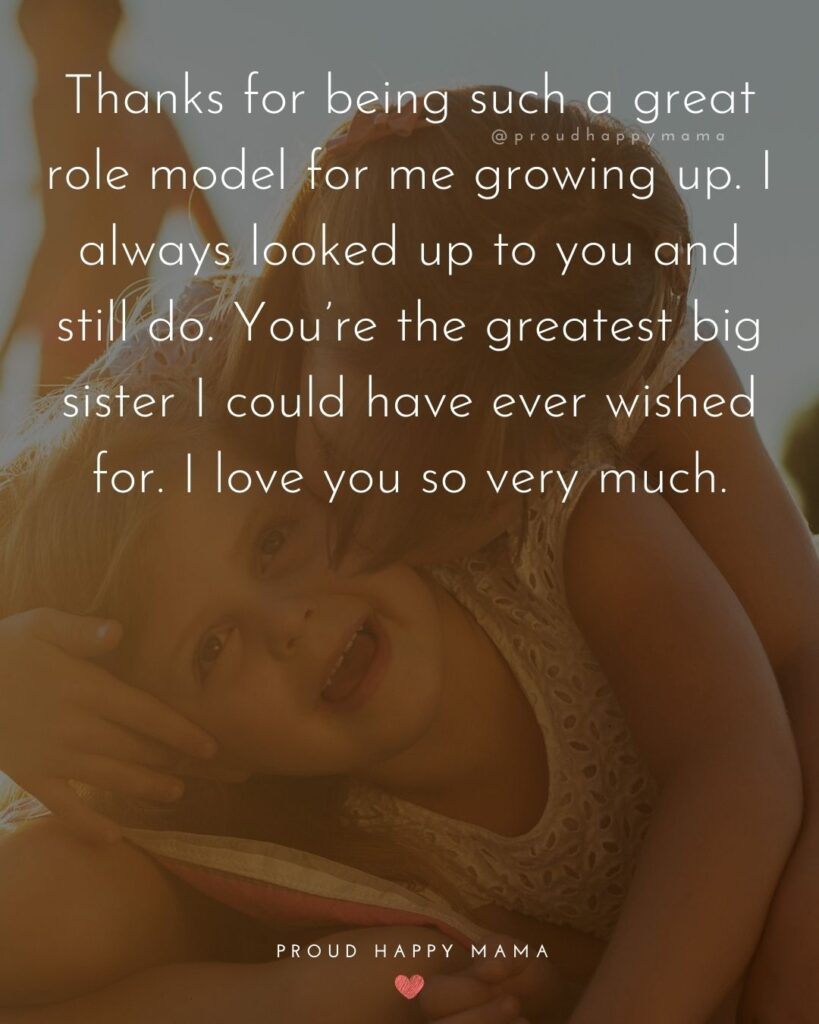 I Love My Sister Quotes- Thanks for being such a great role model for me growing up. I always looked up to you and still do.