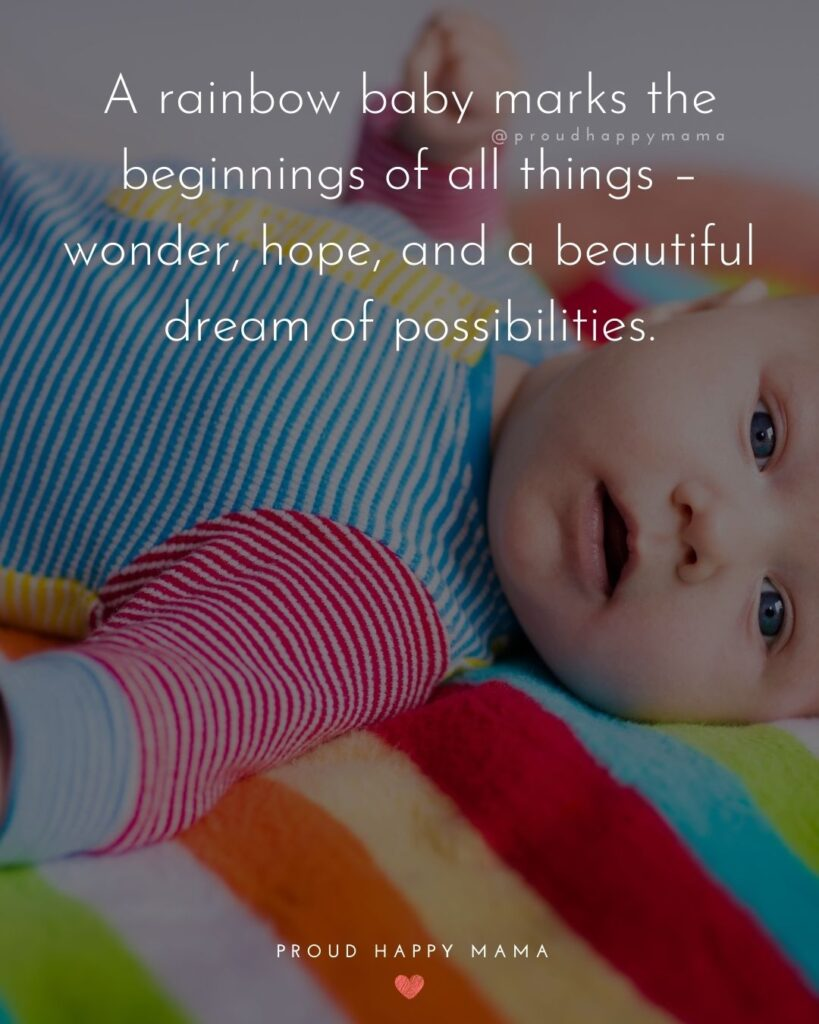 Rainbow Baby Quotes - A rainbow baby marks the beginnings of all things – wonder, hope, and a beautiful dream of possibilities.'