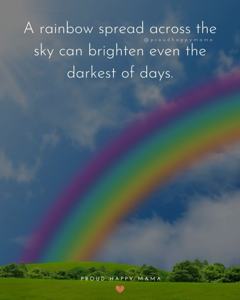 Rainbow Baby Quotes - A rainbow spread across the sky can brighten even the darkest of days.'