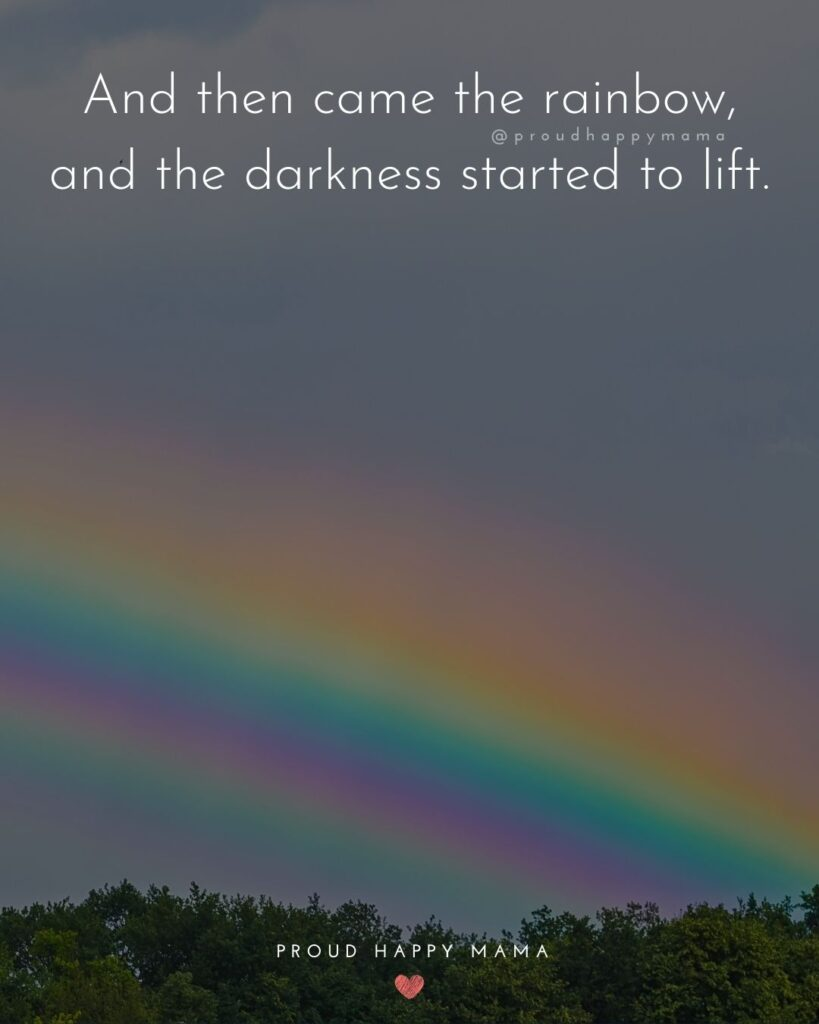 Rainbow Baby Quotes - And then came the rainbow, and the darkness started to lift.'