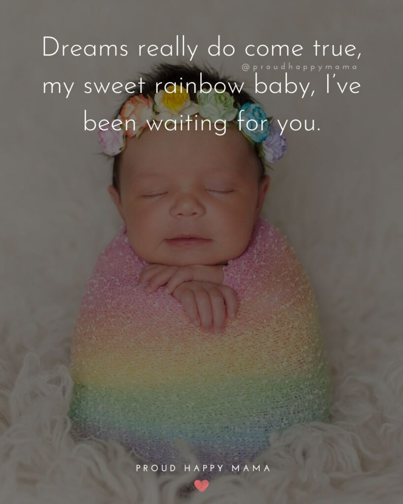 Rainbow Baby Quotes - Dreams really do come true, my sweet rainbow baby, Ive been waiting for you.