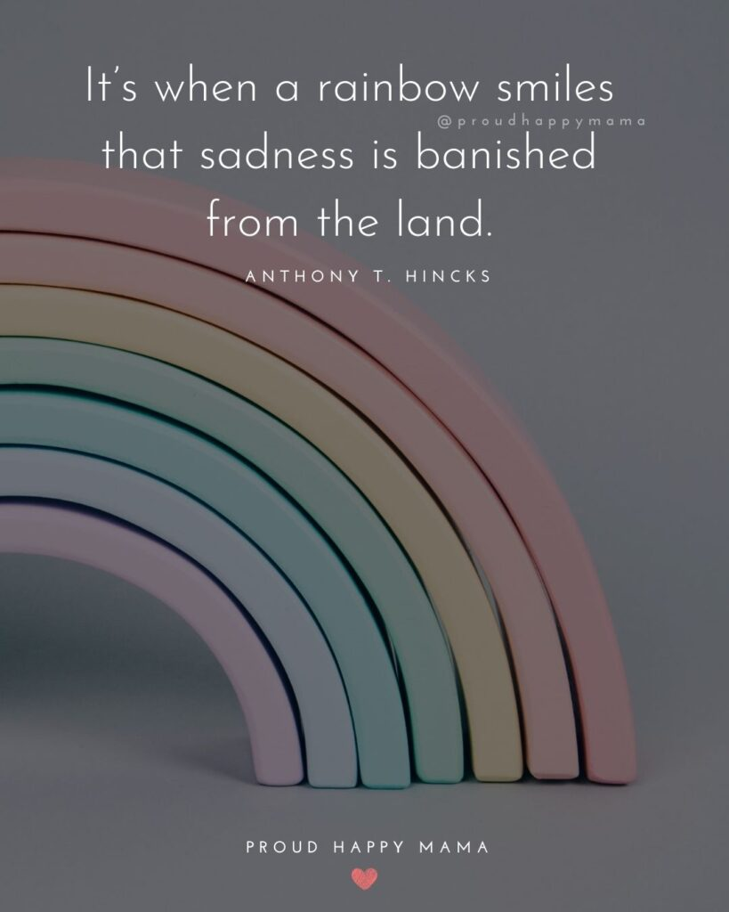 Rainbow Baby Quotes - It's when a rainbow smiles that sadness is banished from the land.' – Anthony T. Hincks