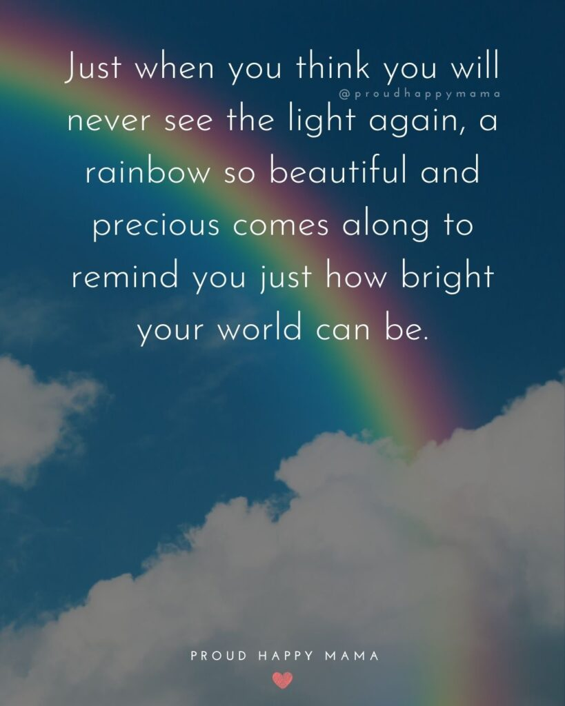 Rainbow Baby Quotes - Just when you think you will never see the light again, a rainbow o beautiful and precious comes along
