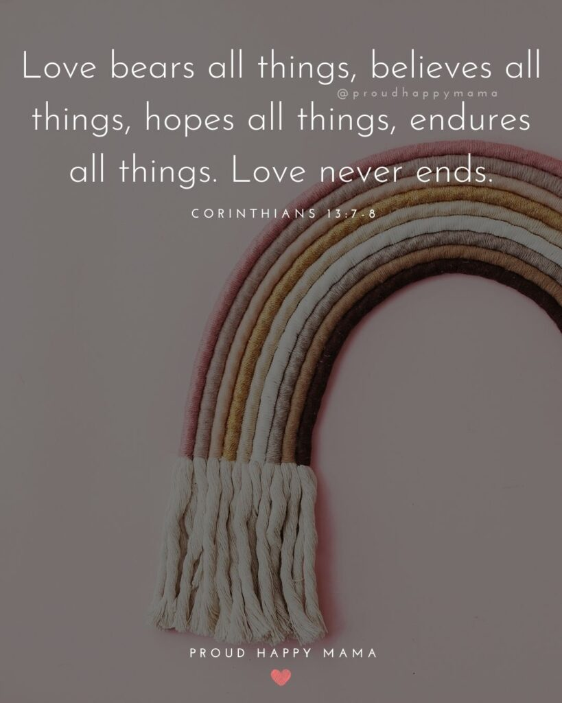 Rainbow Baby Quotes - Love bears all things, believes all things, hopes all things, endures all things. Love never ends.' –
