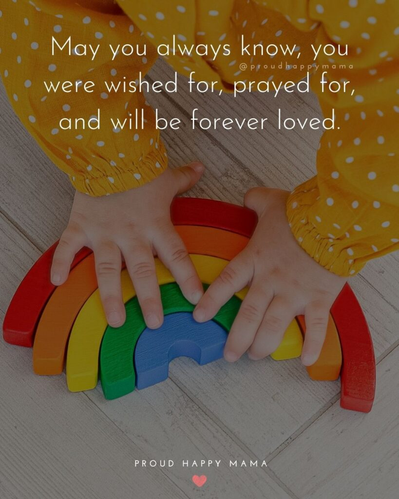 Rainbow Baby Quotes - May you always know, you were wished for, prayed for, and will be forever loved.'