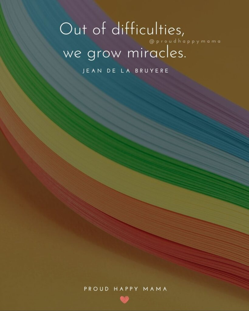 Rainbow Baby Quotes - Out of difficulties, we grow miracles.' — Jean de la Bruyere