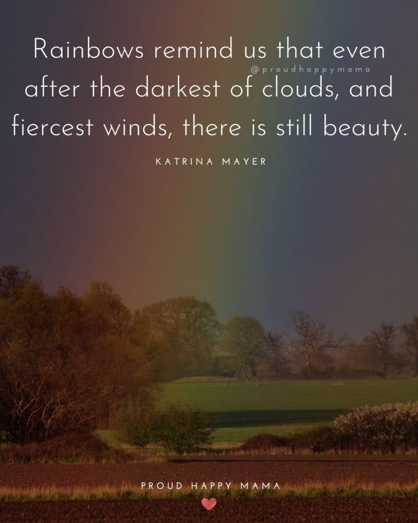 Rainbow Baby Quotes - Rainbows remind us that even after the darkest of clouds, and fiercest winds, there is still beauty.' –