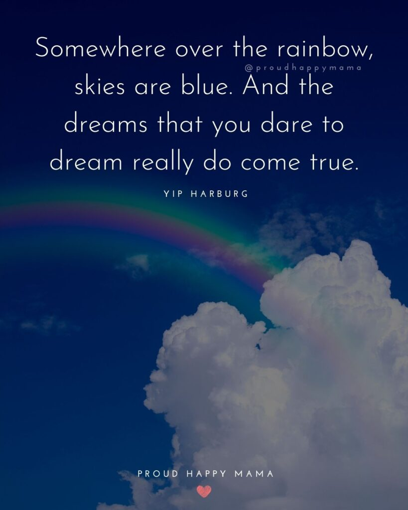 Rainbow Baby Quotes - Somewhere over the rainbow, skies are blue. And the dreams that you dare to dream really do come
