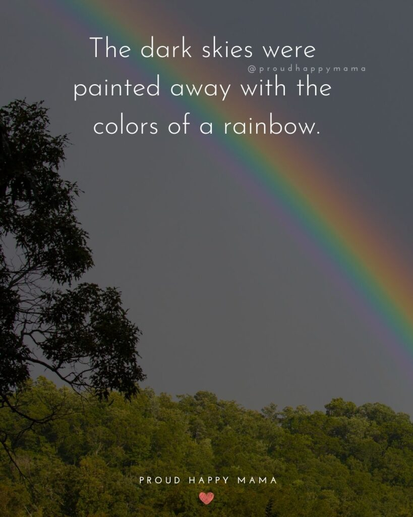 Rainbow Baby Quotes - The dark skies were painted away with the colors of a rainbow.'