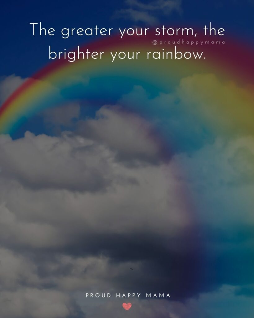 Rainbow Baby Quotes - The greater your storm, the brighter your rainbow.'