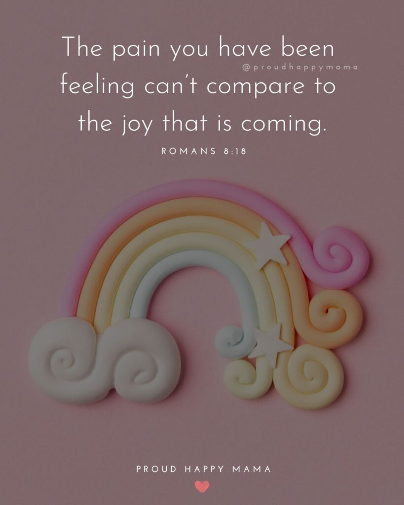 Rainbow Baby Quotes - The pain you have been feeling can't compare to the joy that is coming.' — Romans 8:18