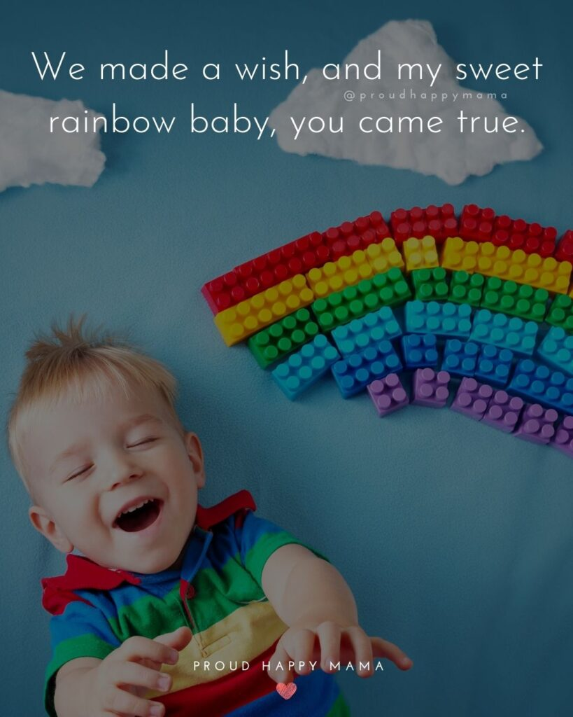 Rainbow Baby Quotes - We made a wish, and my sweet rainbow baby, you came true.'
