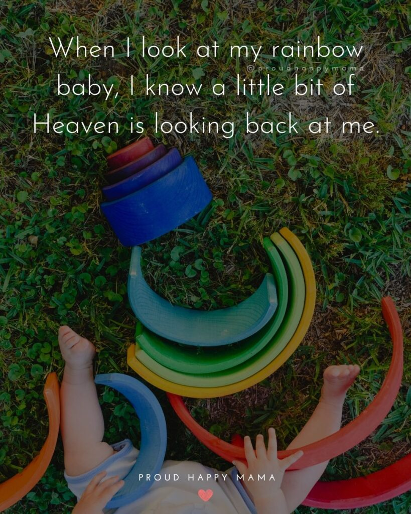 Rainbow Baby Quotes - When I look at my rainbow baby, I know a little bit of Heaven is looking back at me.'