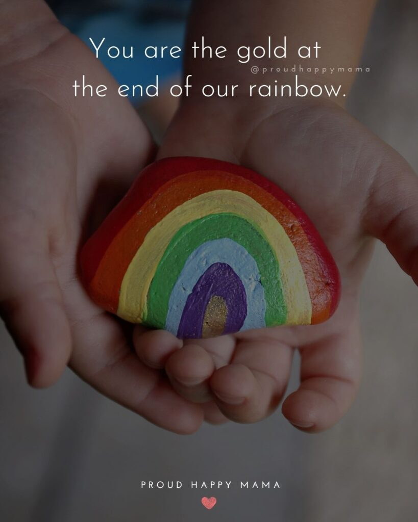 Rainbow Baby Quotes - You are the gold at the end of our rainbow.'