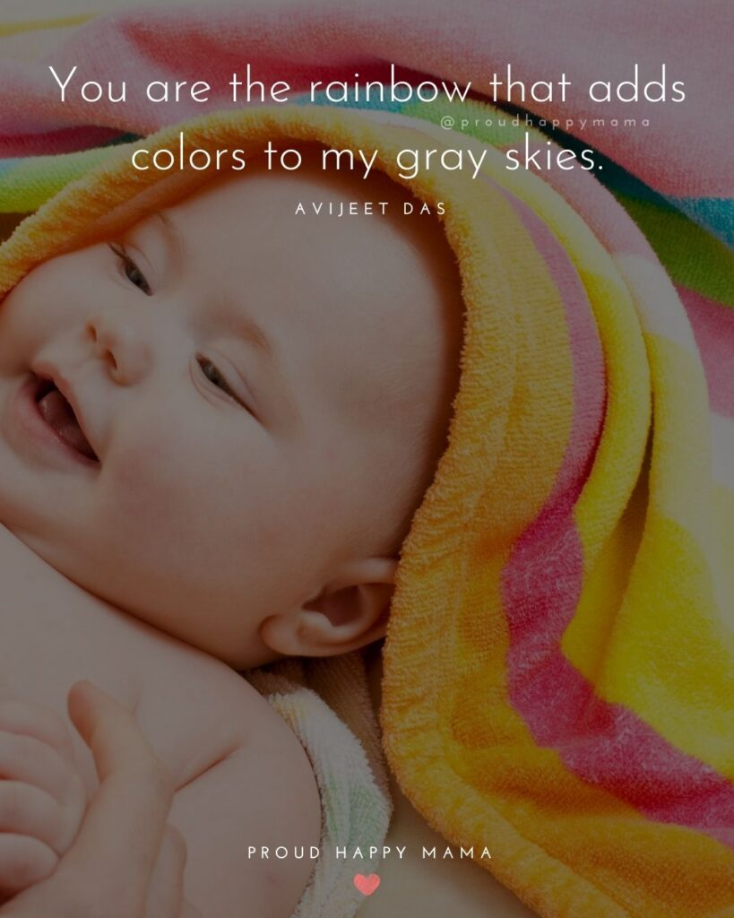 Rainbow Baby Quotes - You are the rainbow that adds colors to my gray skies.' – Avijeet Das