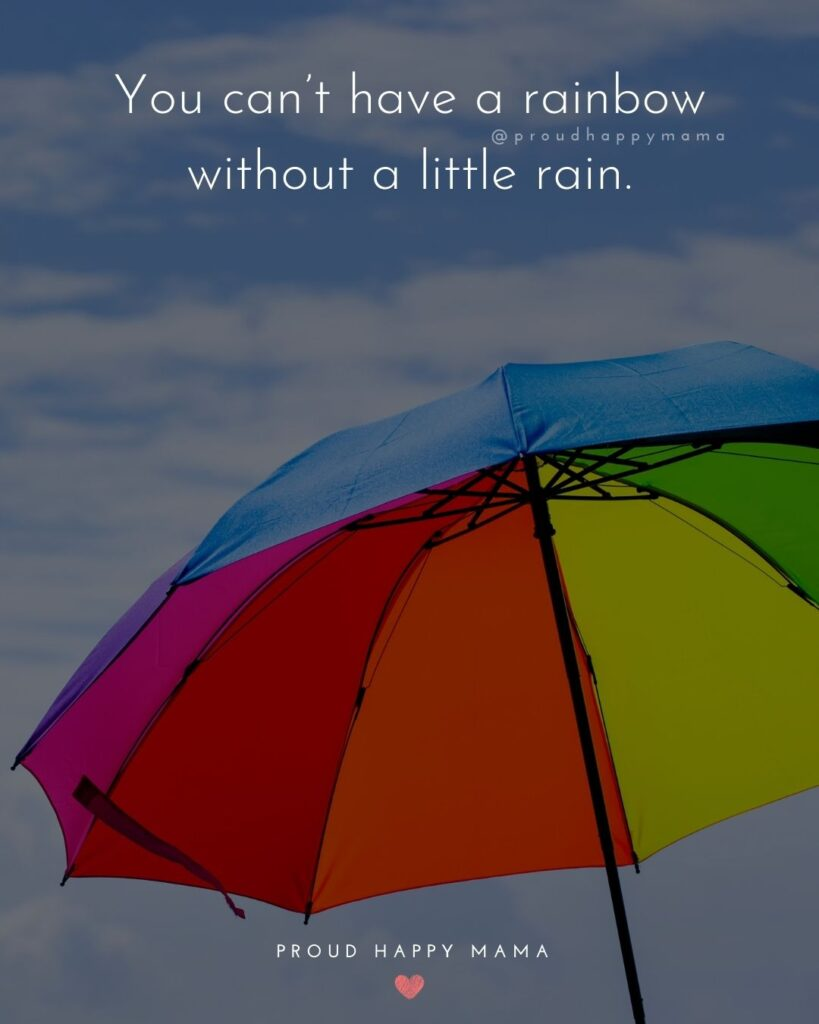 Rainbow Baby Quotes - You can't have a rainbow without a little rain.'