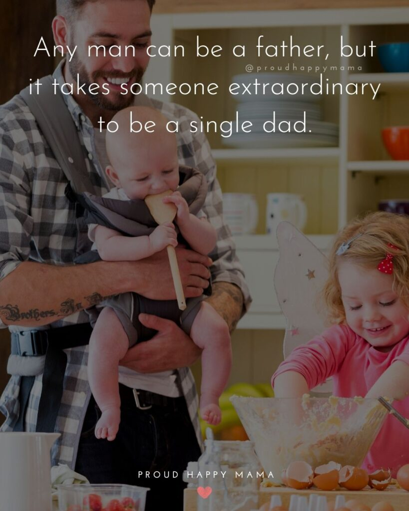 Single Dad Quotes - Any man can be a father, but it takes someone extraordinary to be a single dad.'