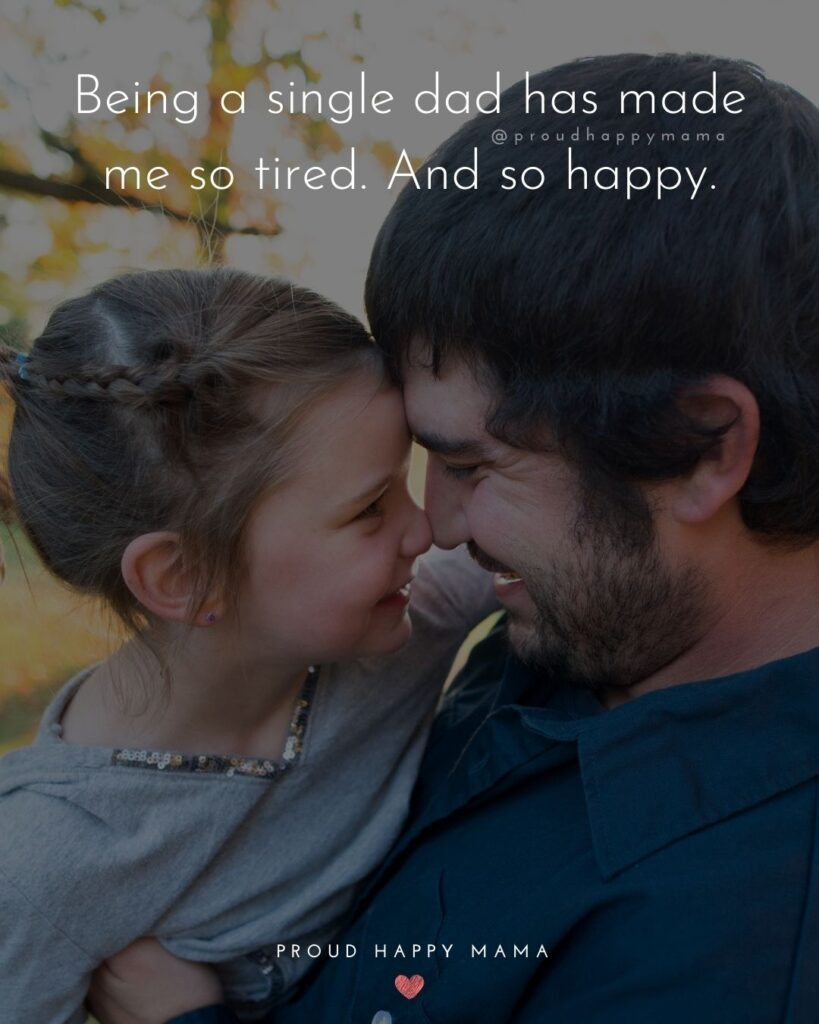 Single Dad Quotes - Being a single dad has made me so tired. And so happy.'
