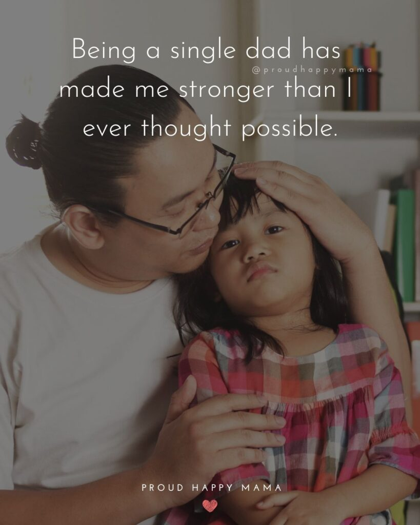 Single Dad Quotes - Being a single dad has made me stronger than I ever thought possible.'
