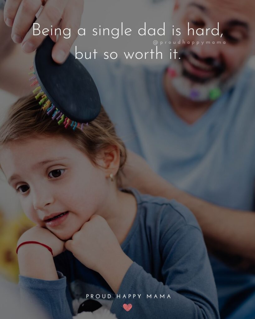 Single Dad Quotes - Being a single dad is hard, but so worth it.'