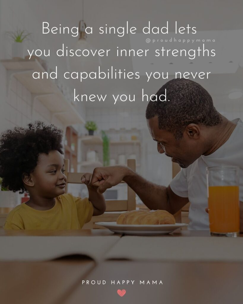 Single Dad Quotes - Being a single dad lets you discover inner strengths and capabilities you never knew you had.'