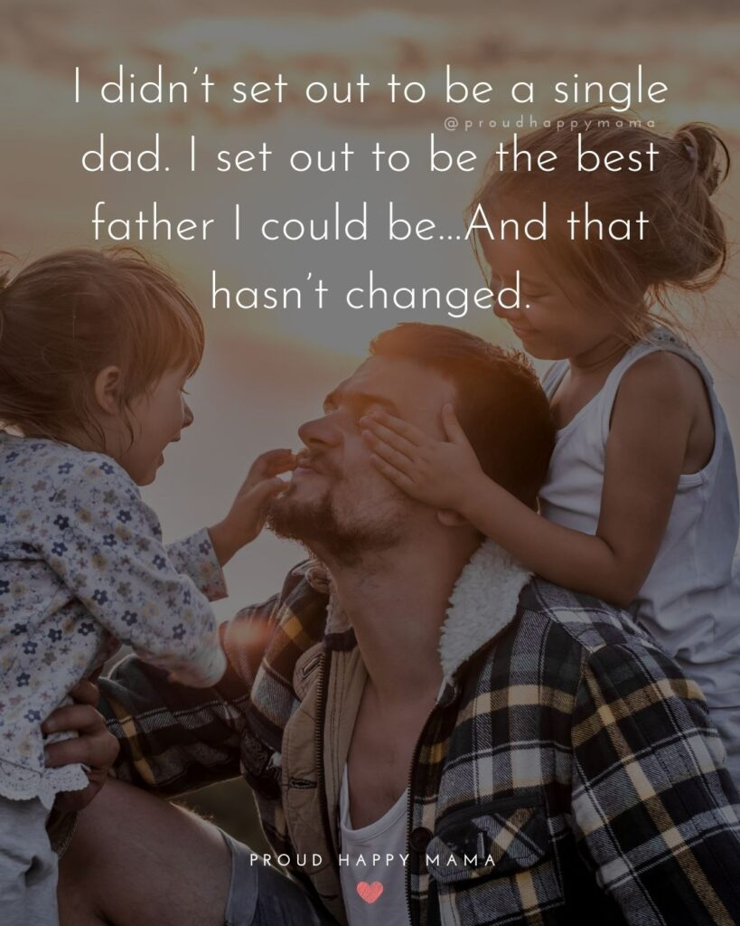 Single Dad Quotes - I didnt set out to be a single dad. I set out to be the best father I could be…And that hasnt changed.