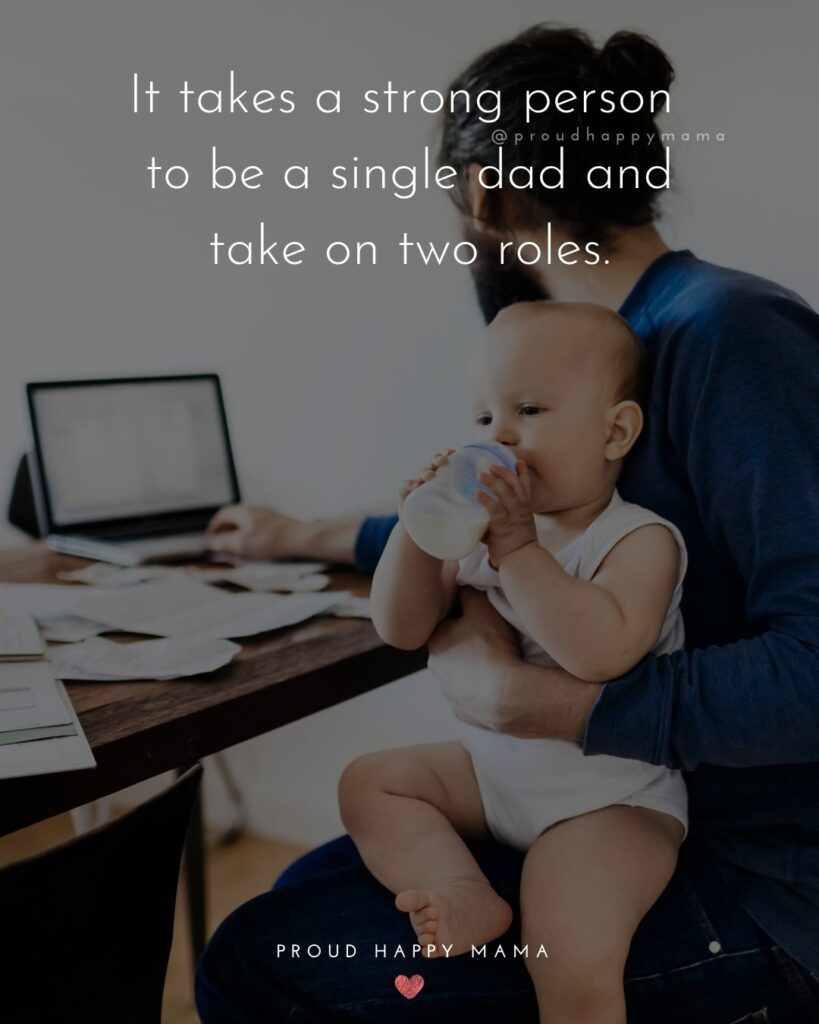 Single Dad Quotes - It takes a strong person to be a single dad and take on two roles.'